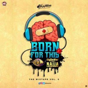 MIXTAPE: DJ Kaywise – Born For This Vol. 6 (BBNaija Mix)
