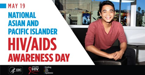 May 19 is National Asian and Pacific Islander H I V AIDS Awareness Day