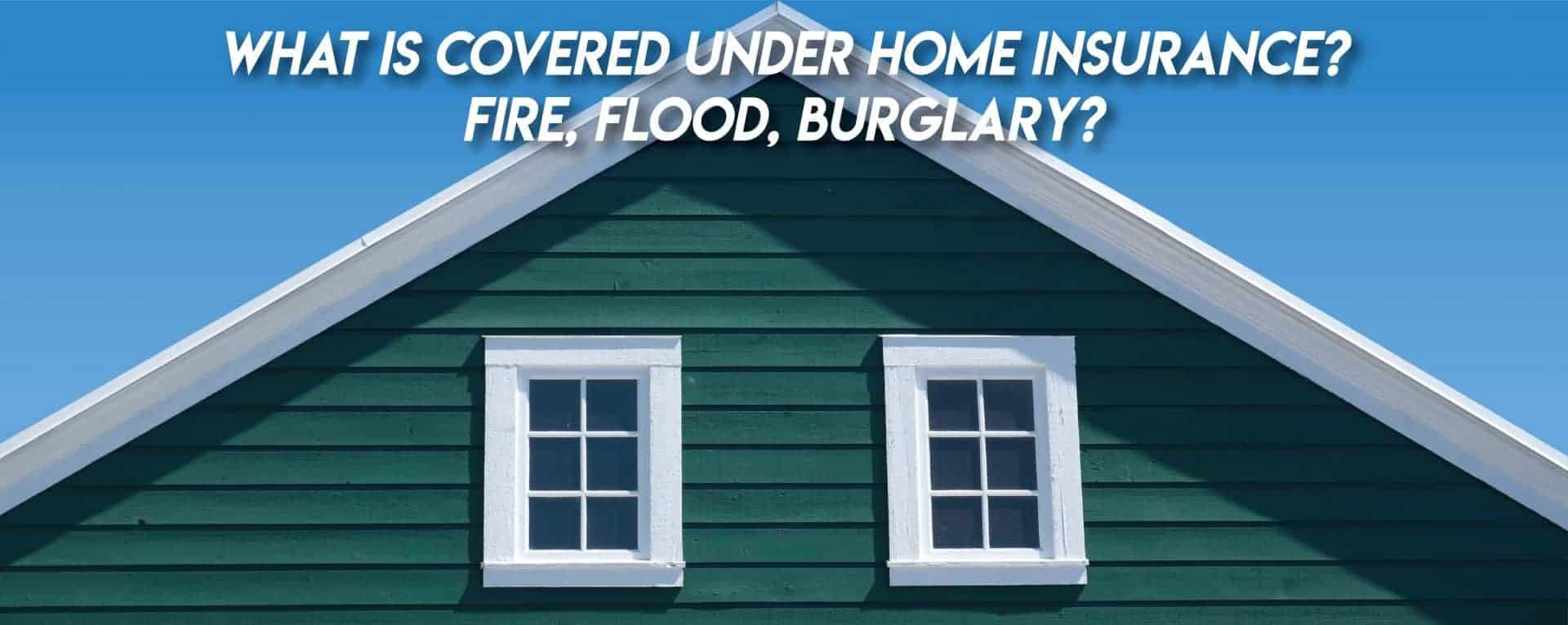 What is covered under Home Insurance? Fire, Flood ...
