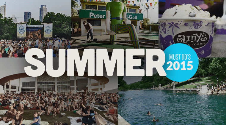 "Our Austin ""Must Do's"" For Summer 2015"