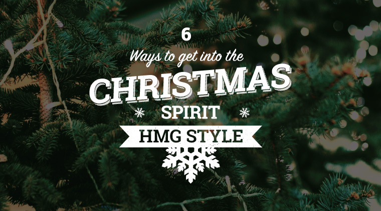 6 Ways To Get Into The Christmas Spirit: HMG Style