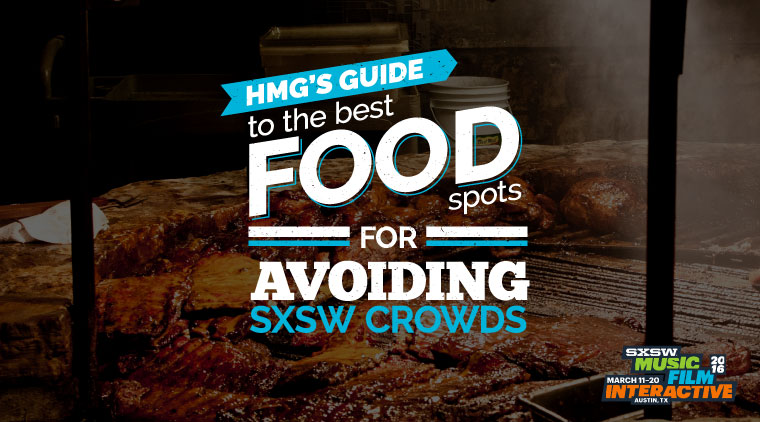 HMG's Guide to the Best Food Spots for Avoiding the SXSW Crowds