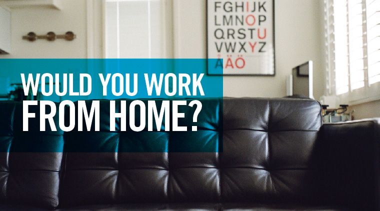 Would You Work From Home?
