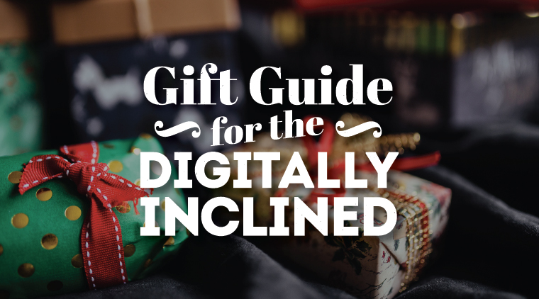 Gift Guide for the Digitally Inclined