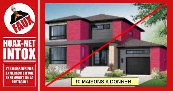 Non, il n'y a pas 10 maisons «PASTA»  a donner.