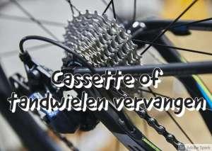 Cassette of tandwielen vervangen op de fiets