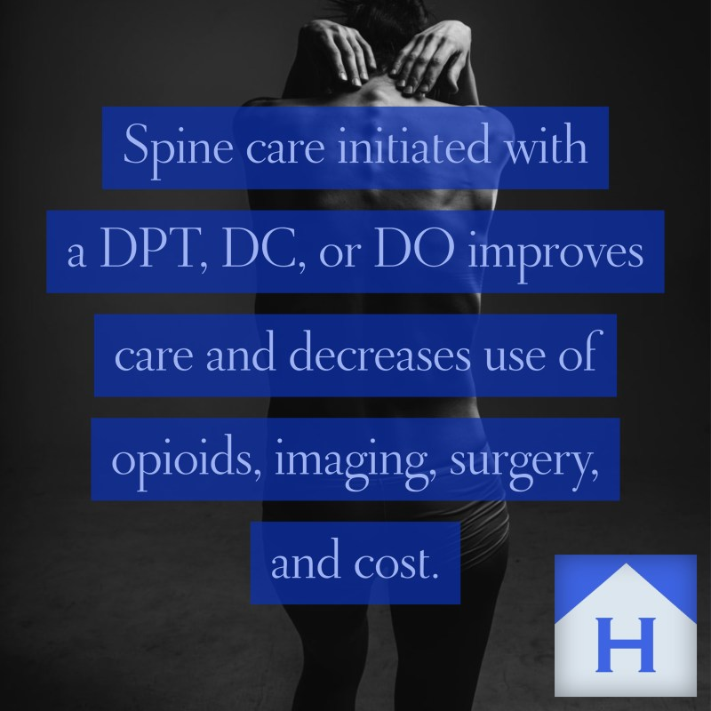 Spine care initiated with a DPT, DC, or DO improves care and decreases use of opioids, imaging, surgery, and cost.
