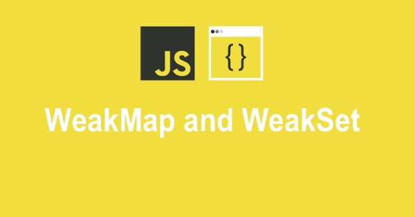 WeakMap và WeakSet trong JavaScript