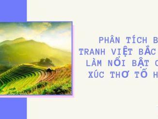 Phân tích bức tranh Việt Bắc để làm nổi bật cảm xúc thơ Tố Hữu