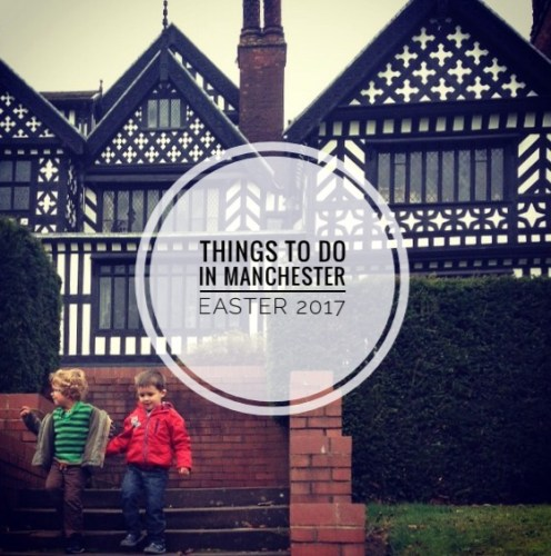 Things to do in Manchester: Easter 2017