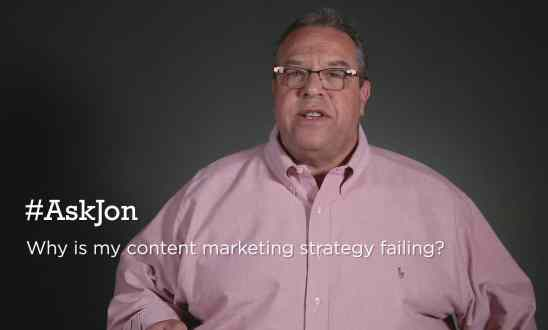 #AskJon: Why is my content marketing strategy failing?