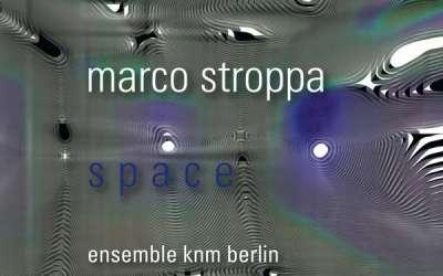 "Marco Stroppa: Kammermusik ""Space"""