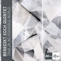 Benedikt Koch Quintet: True In No Possible World
