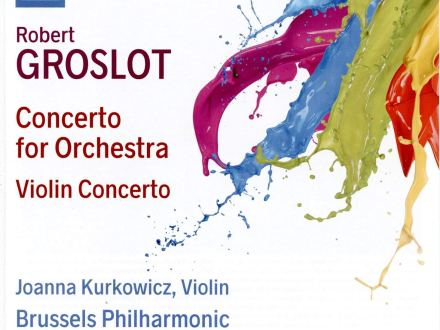 Robert Groslot: Concerto for Orchestra, Violin Concerto