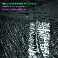 Pelle Gudmundsen-Holmgreen: Complete String Quartets Vol. 1 – Nordic String Quartet