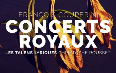 Couperin: Concerts Royaux – Les talens lyriques / Rousset