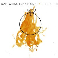 Dan Weiss Trio Plus 1: Utica Box [2019]