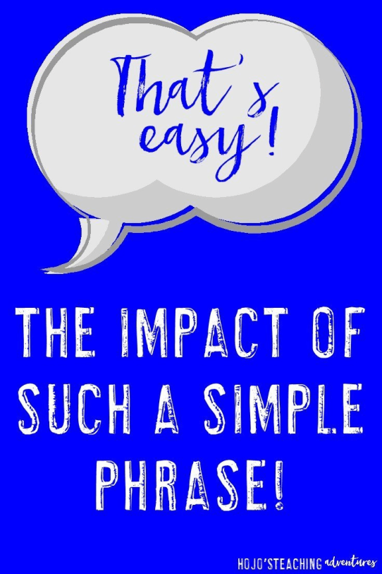 "Do you say ""That's easy!"" in your classroom? Or perhaps your students say it? Either way, this post will show you why you may want to re-evaluate that practice! Great idea for ANY teacher, regardless of grade level!"