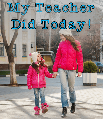 Guess What My Teacher Did Today!