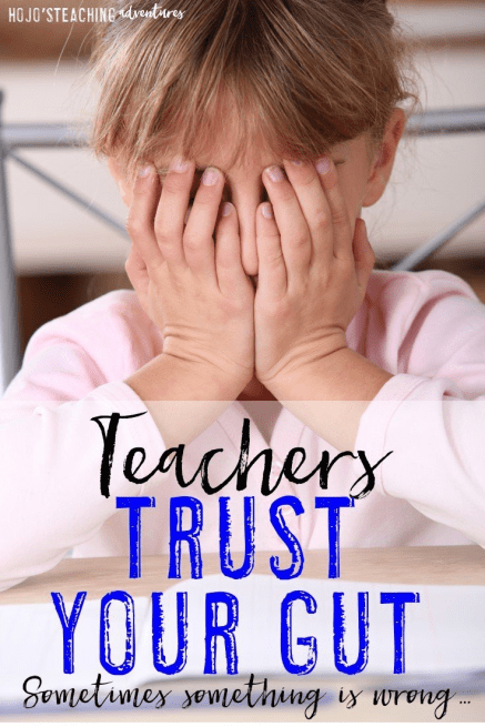 "Teachers: Trust Your Gut - You spend hours with your students each day, which is more than some families can say. Advocate for your students! You often have that ""feeling"" when something is wrong, so speak up! Here are some examples and tips!"