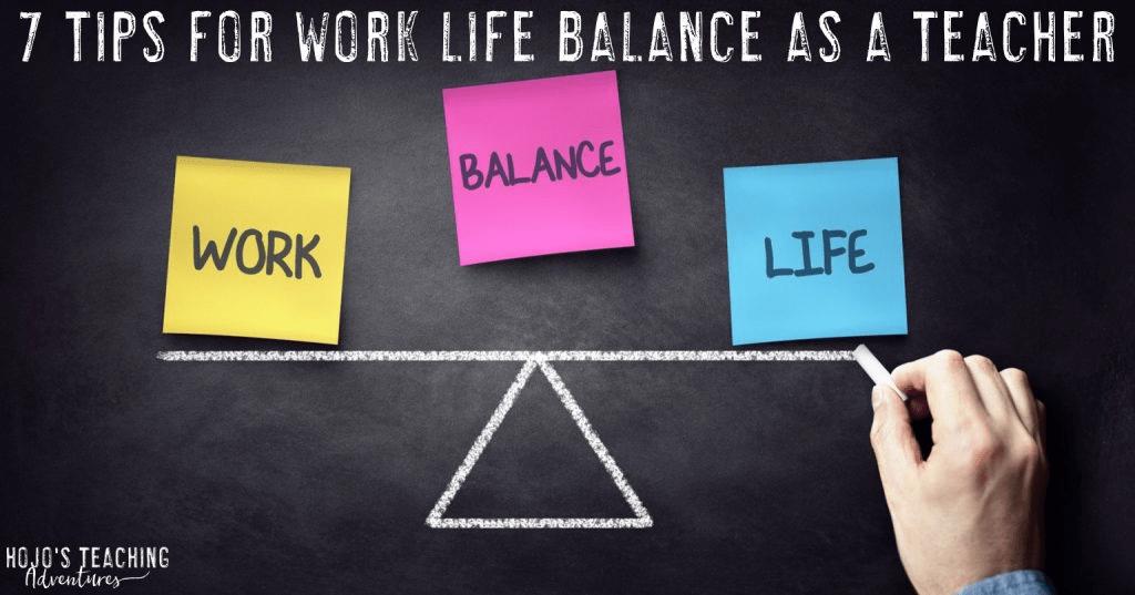 7 tips for work life balance as a teacher