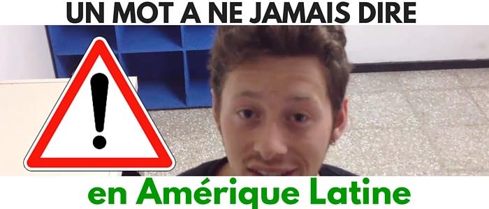 UN MOT A NE JAMAIS DIRE en AMERIQUE LATINE