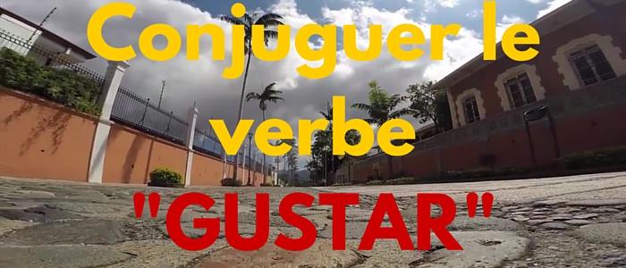 Comment conjuguer le verbe «GUSTAR» ?
