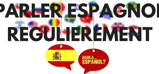 Comment parler espagnol régulièrement ?