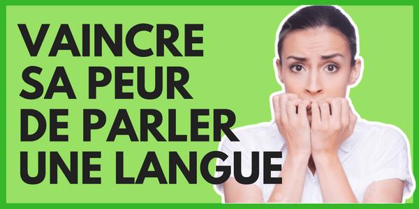 Vaincre sa peur de parler une langue