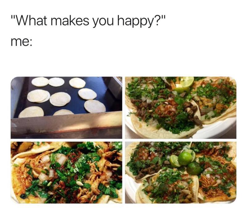 What makes you happy? Me: Tacos de trompo