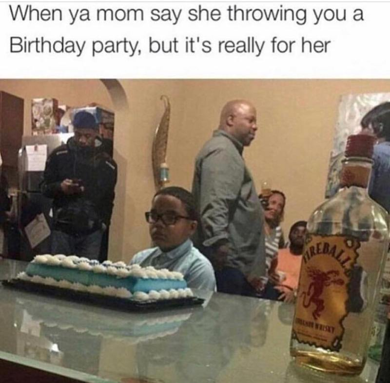 When ya mom say she throwing you a birthday party, but it's...