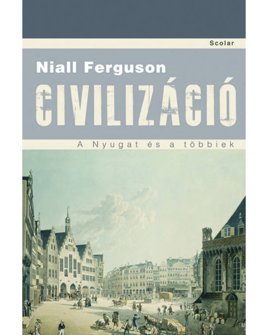 Niall Ferguson: Civilizáció (kép: Scolar Kiadó)