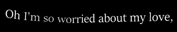 oh-im-so-worriedf-about-my-love