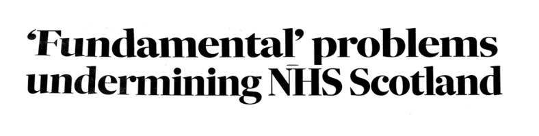 'Fundamental' problems undermining NHS Scotland, Scotsman, 26-10-2017