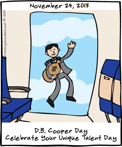 November 24, 2013: D.B. Cooper Day; Celebrate Your Unique Talent Day