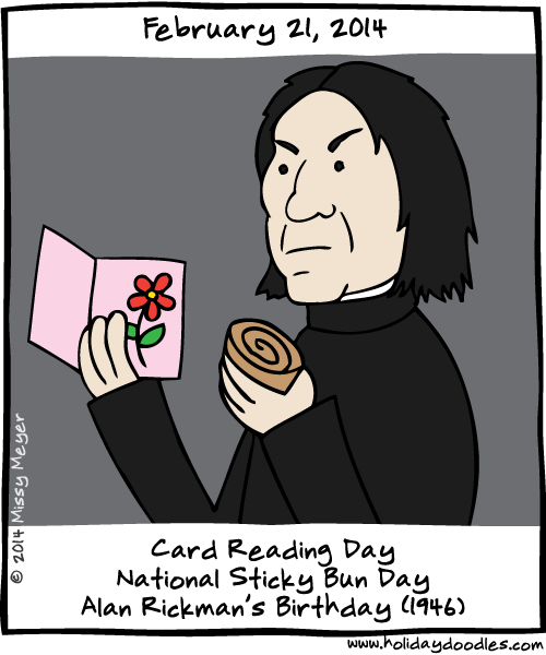 February 21, 2014: Card Reading Day; National Sticky Bun Day; Alan Rickman's Birthday