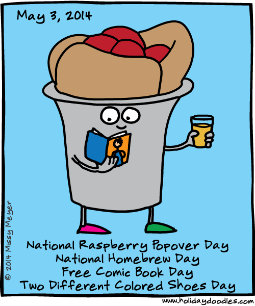 May 3, 2014: National Raspberry Popover Day; National Homebrew Day; Free Comic Book Day; Two Different Colored Shoes Day