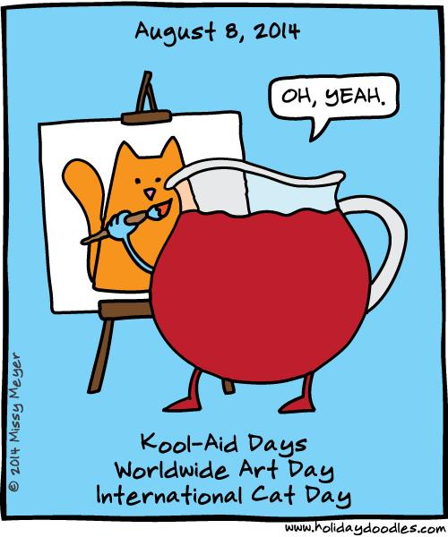 August 8, 2014: Kool-Aid Days; Worldwide Art Day; International Cat Day