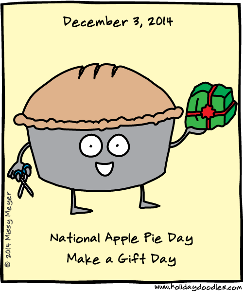 December 3, 2014: National Apple Pie Day; Make a Gift Day