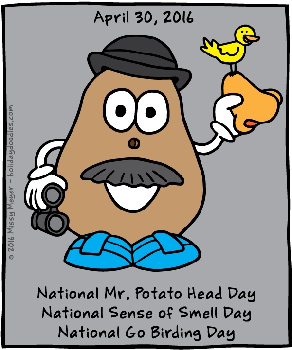 April 30, 2016: National Mr. Potato Head Day; National Sense of Smell Day; National Go Birding Day