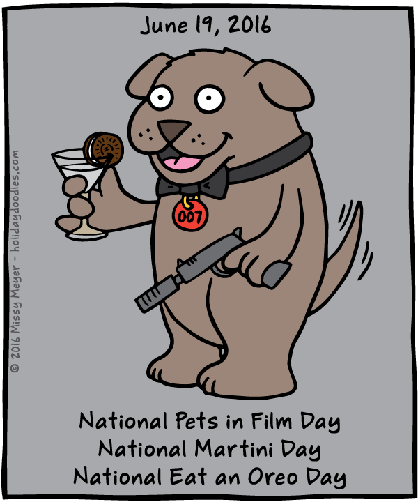 June 19, 2016: National Pets in Film Day; National Martini Day; National Eat an Oreo Day