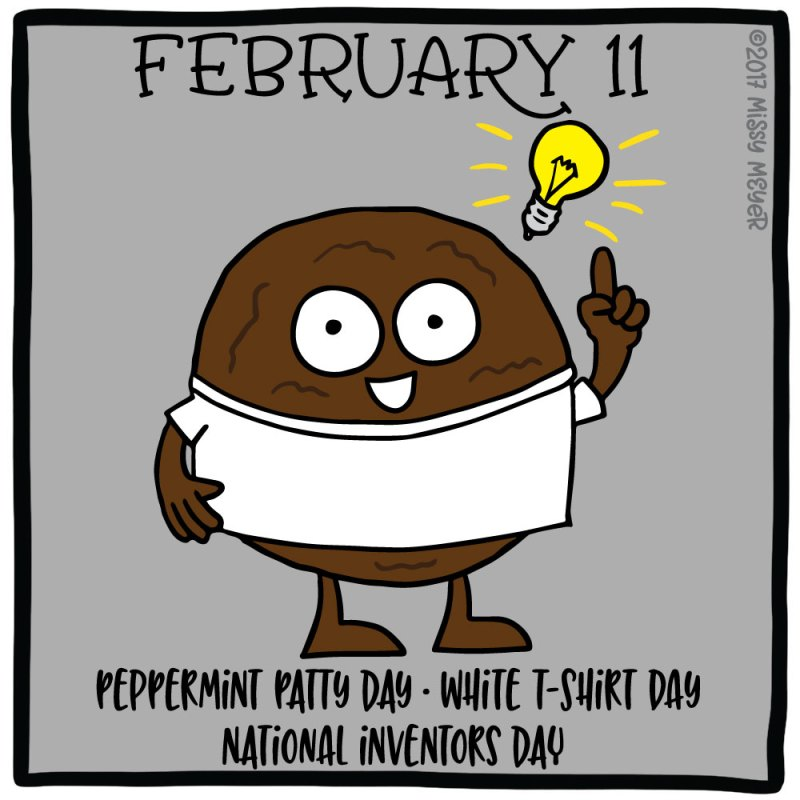 February 11 (every year): Peppermint Patty Day; White T-Shirt Day; National Inventors Day