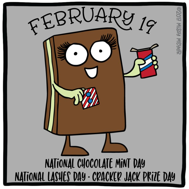February 19 (every year): National Chocolate mint Day; National Lashes Day; Cracker Jack Prize Day