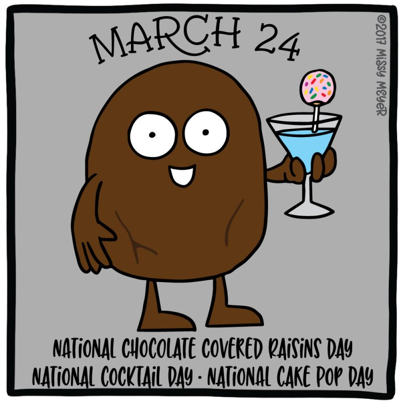 March 24 (every year): National Chocolate Covered Raisins Day; National Cocktail Day; National Cake Pop Day