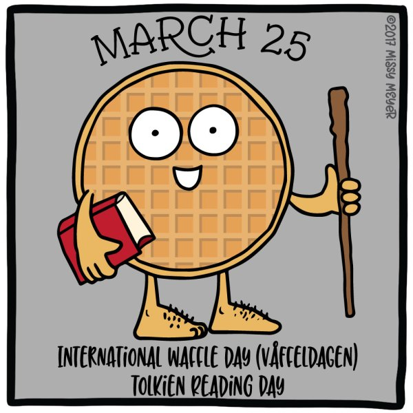March 25 (every year): International Waffle Day (Våffeldagen); Tolkien Reading Day