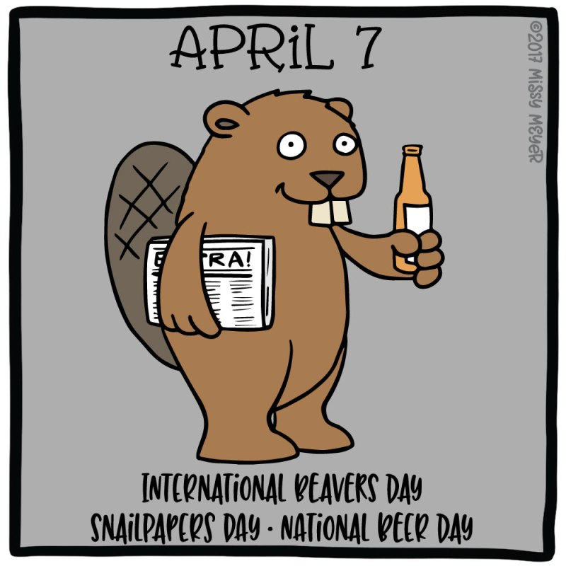 April 7 (every year): International Beavers Day; Snailpapers Day; National Beer Day