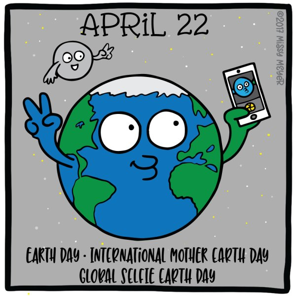 April 22 (every year): Earth Day; International Mother Earth Day; Global Selfie Earth Day