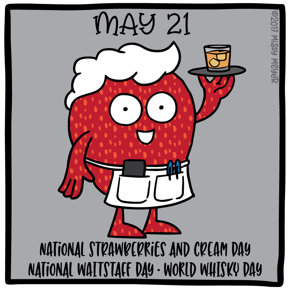 May 21 (every year): National Strawberries and Cream Day; National Waitstaff Day; World Whisky Day