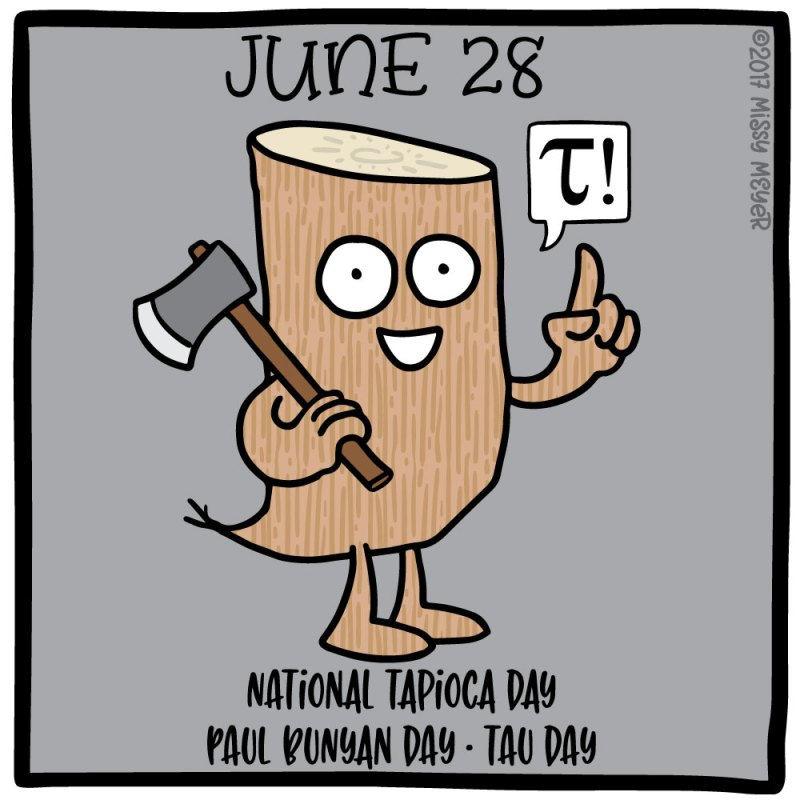 June 28 (every year): National Tapioca Day; Paul Bunyan Day; Tau Day