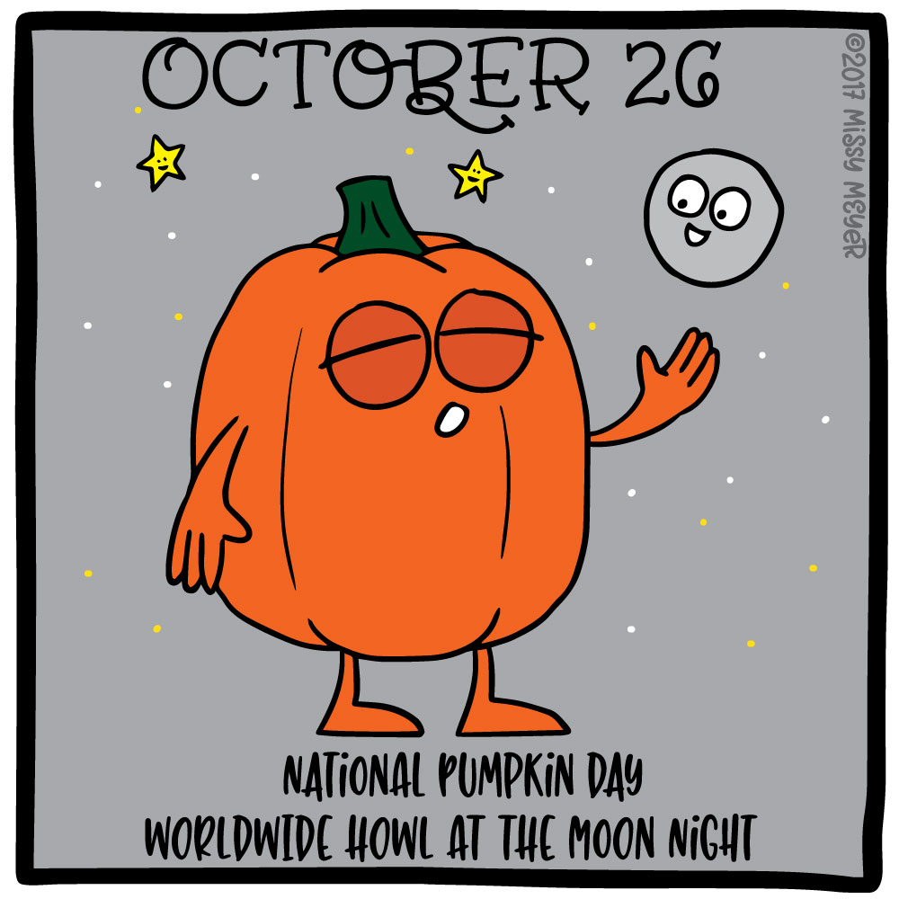 October 26 (every year): National Pumpkin Day; Worldwide Howl at the Moon Night